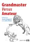 Grandmaster vs Amateur edited by Jacob Aagaard and John Shaw
